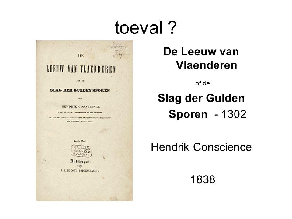 toeval ? De Leeuw van Vlaenderen of de Slag der Gulden Sporen - 1302 Hendrik Conscience 1838