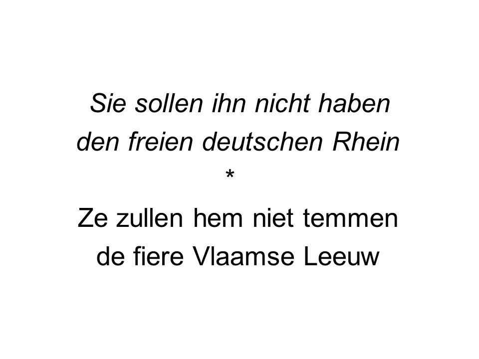 Sie sollen ihn nicht haben den freien deutschen Rhein * Ze zullen hem niet temmen de fiere Vlaamse Leeuw