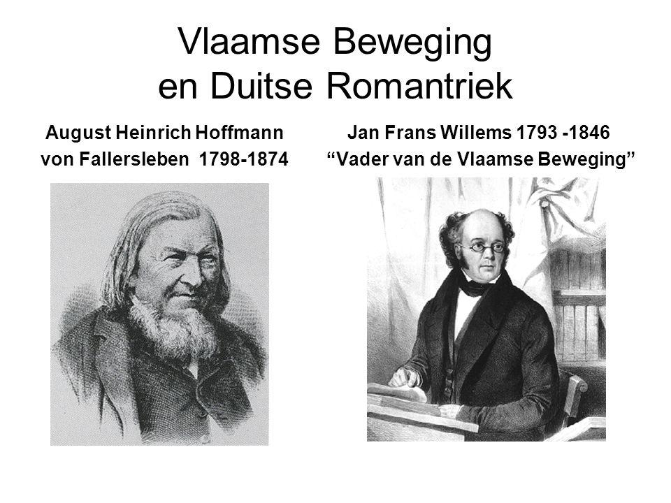 Vlaamse Beweging en Duitse Romantriek August Heinrich Hoffmann von Fallersleben 1798-1874 Jan Frans Willems 1793 -1846 Vader van de Vlaamse Beweging