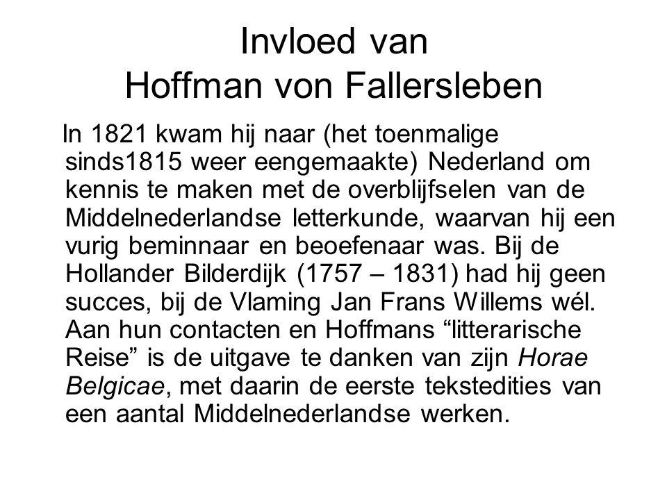 Invloed van Hoffman von Fallersleben In 1821 kwam hij naar (het toenmalige sinds1815 weer eengemaakte) Nederland om kennis te maken met de overblijfse