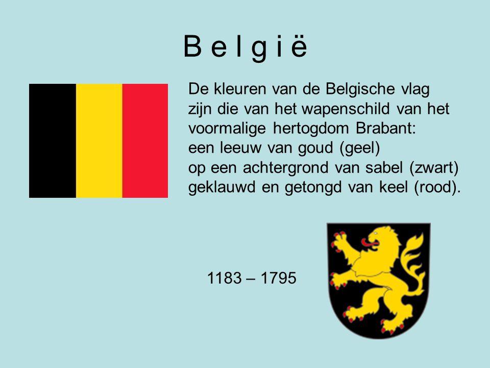 B e l g i ë De kleuren van de Belgische vlag zijn die van het wapenschild van het voormalige hertogdom Brabant: een leeuw van goud (geel) op een achtergrond van sabel (zwart) geklauwd en getongd van keel (rood).