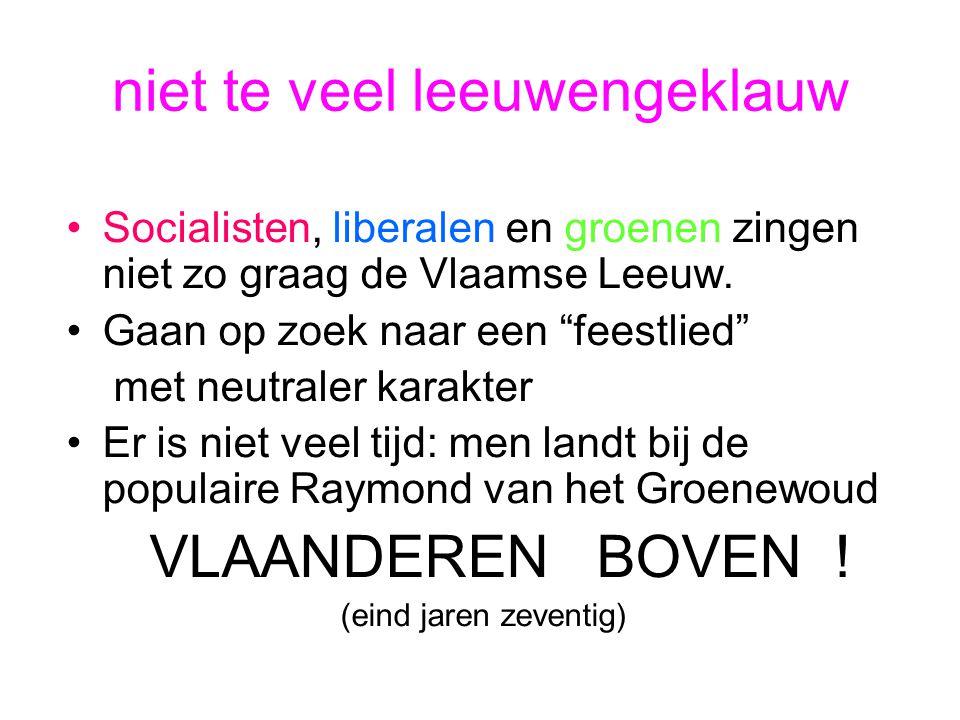 """niet te veel leeuwengeklauw Socialisten, liberalen en groenen zingen niet zo graag de Vlaamse Leeuw. Gaan op zoek naar een """"feestlied"""" met neutraler k"""