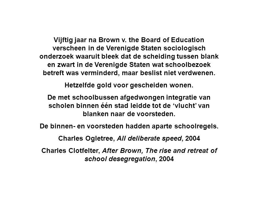 Vijftig jaar na Brown v. the Board of Education verscheen in de Verenigde Staten sociologisch onderzoek waaruit bleek dat de scheiding tussen blank en