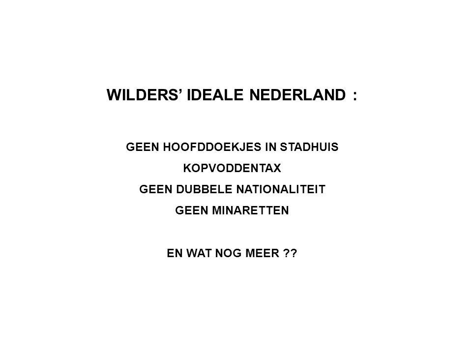 WILDERS' IDEALE NEDERLAND : GEEN HOOFDDOEKJES IN STADHUIS KOPVODDENTAX GEEN DUBBELE NATIONALITEIT GEEN MINARETTEN EN WAT NOG MEER