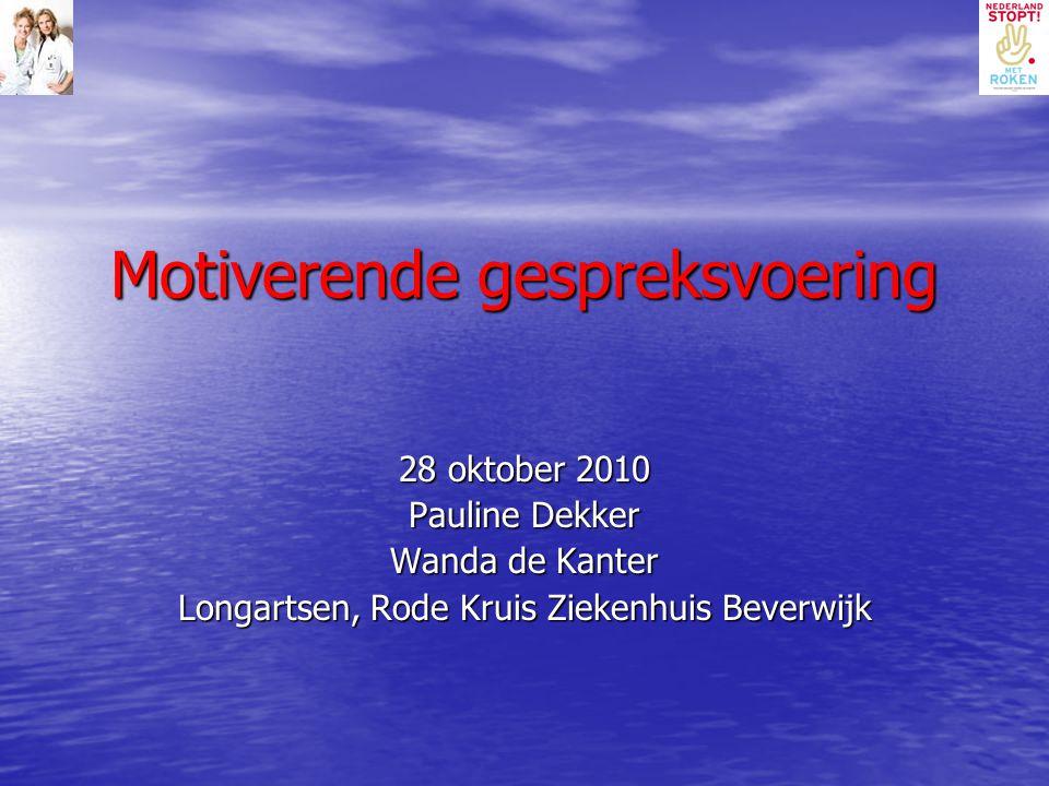 Motiverende gespreksvoering 28 oktober 2010 Pauline Dekker Wanda de Kanter Longartsen, Rode Kruis Ziekenhuis Beverwijk