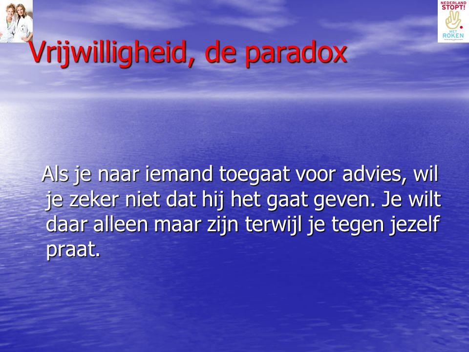 Vrijwilligheid, de paradox Als je naar iemand toegaat voor advies, wil je zeker niet dat hij het gaat geven. Je wilt daar alleen maar zijn terwijl je