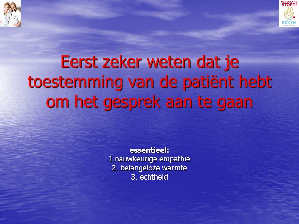 Eerst zeker weten dat je toestemming van de patiënt hebt om het gesprek aan te gaan essentieel: 1.nauwkeurige empathie 2. belangeloze warmte 3. echthe