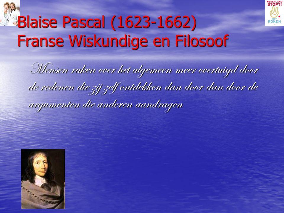 Blaise Pascal (1623-1662) Franse Wiskundige en Filosoof Mensen raken over het algemeen meer overtuigd door de redenen die zij zelf ontdekken dan door