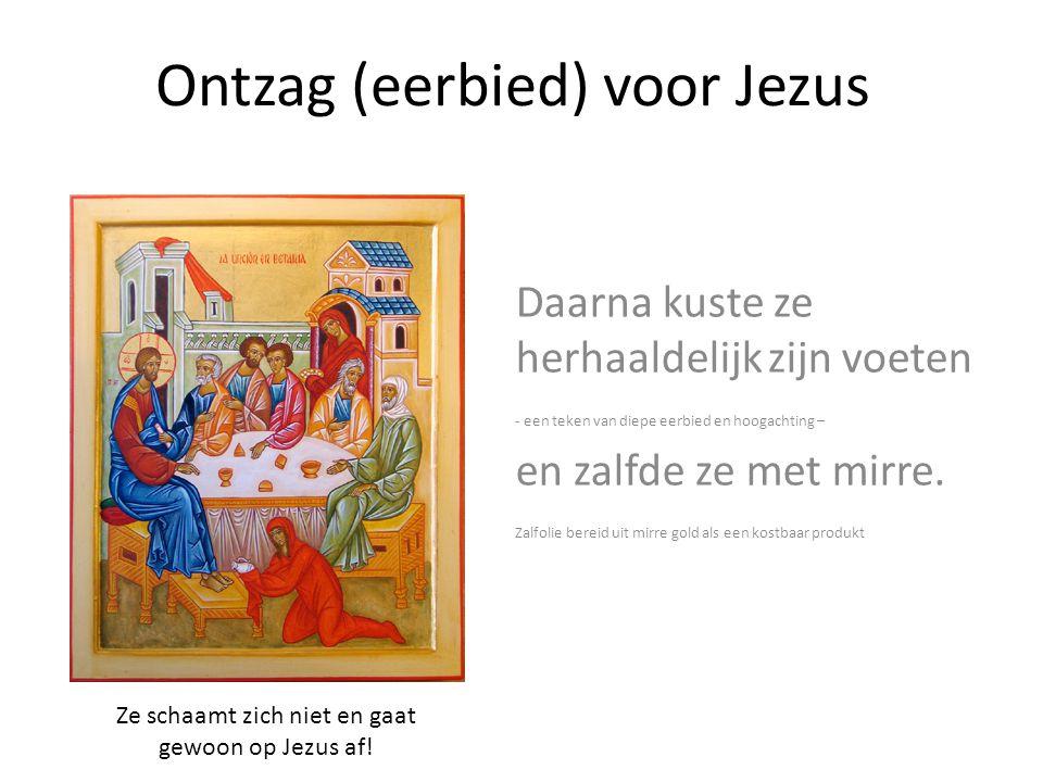 Ontzag (eerbied) voor Jezus Daarna kuste ze herhaaldelijk zijn voeten - een teken van diepe eerbied en hoogachting – en zalfde ze met mirre. Zalfolie