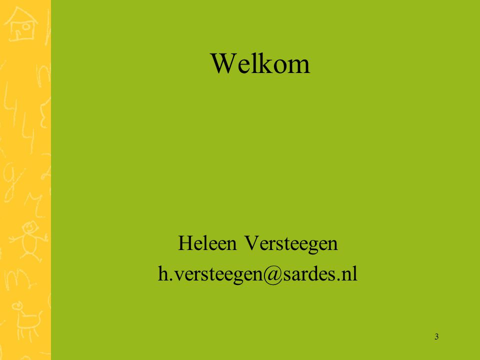 3 Welkom Heleen Versteegen h.versteegen@sardes.nl