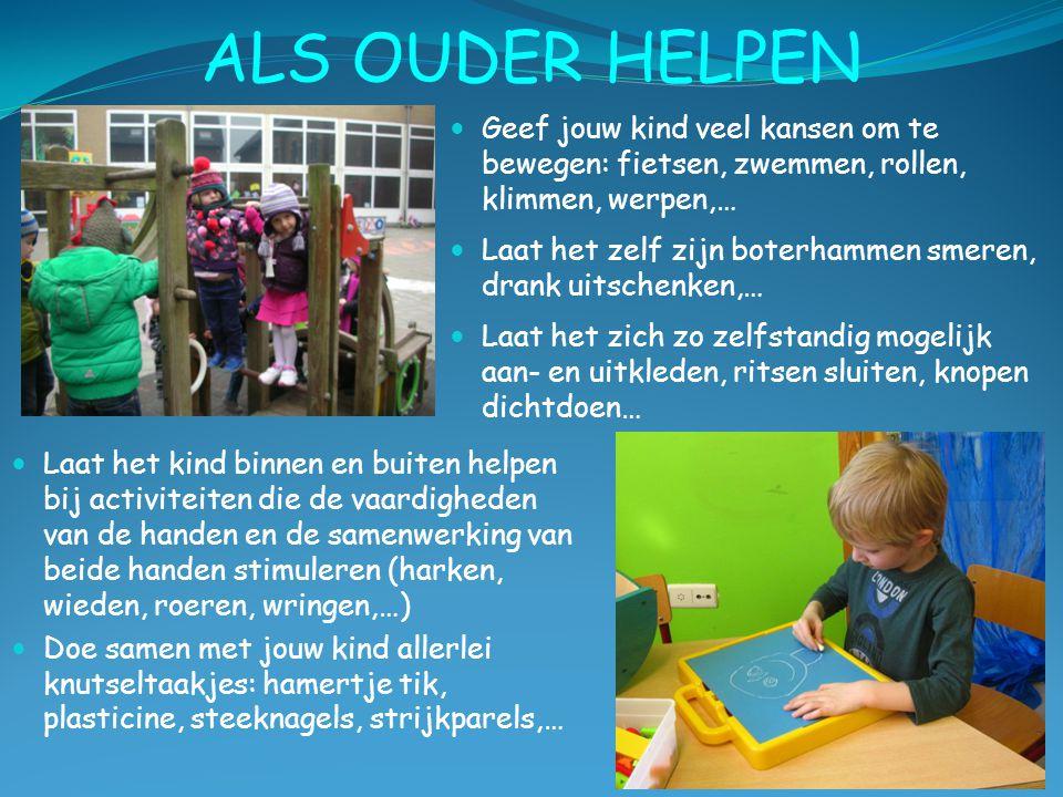 ALS OUDER HELPEN Laat het kind binnen en buiten helpen bij activiteiten die de vaardigheden van de handen en de samenwerking van beide handen stimuler