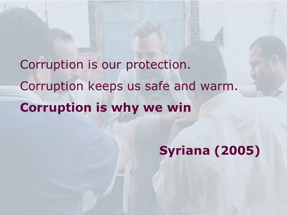 10 Corruption is our protection. Corruption keeps us safe and warm. Corruption is why we win Syriana (2005)