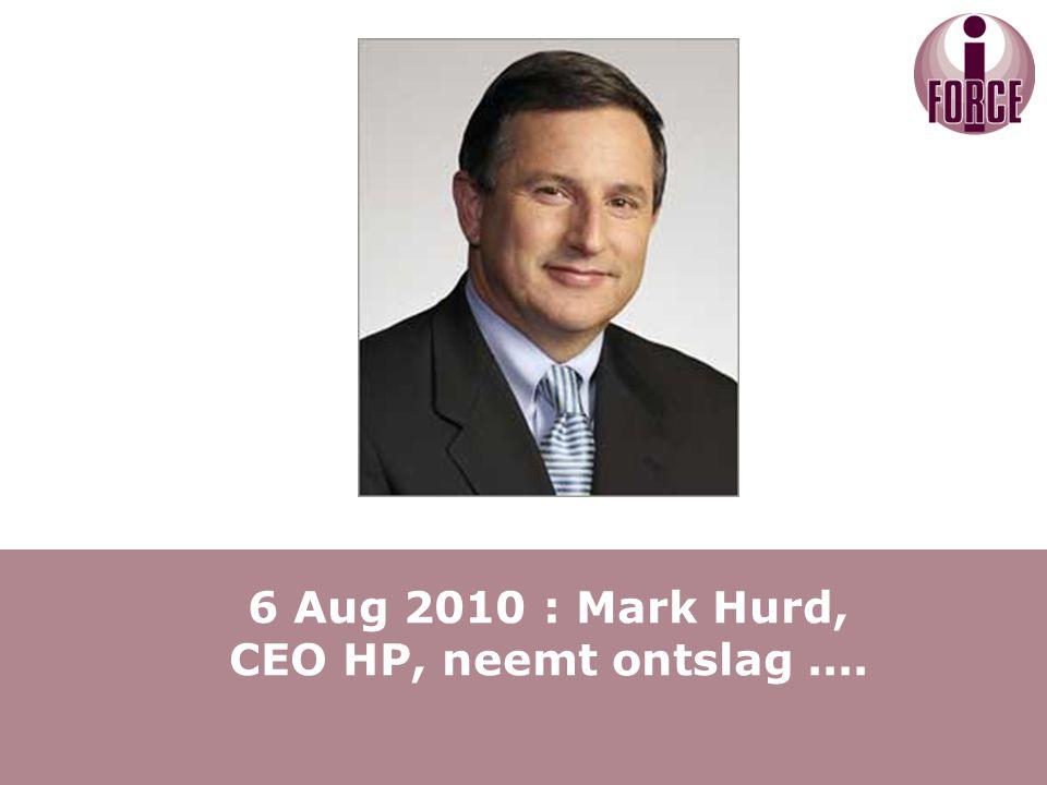 6 Aug 2010 : Mark Hurd, CEO HP, neemt ontslag....