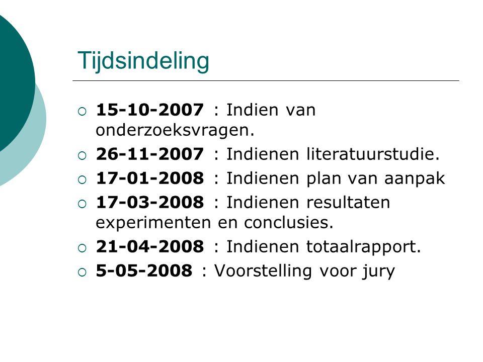 Tijdsindeling  15-10-2007 : Indien van onderzoeksvragen.  26-11-2007 : Indienen literatuurstudie.  17-01-2008 : Indienen plan van aanpak  17-03-20
