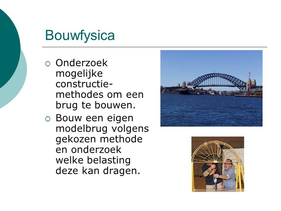 Bouwfysica  Onderzoek mogelijke constructie- methodes om een brug te bouwen.  Bouw een eigen modelbrug volgens gekozen methode en onderzoek welke be
