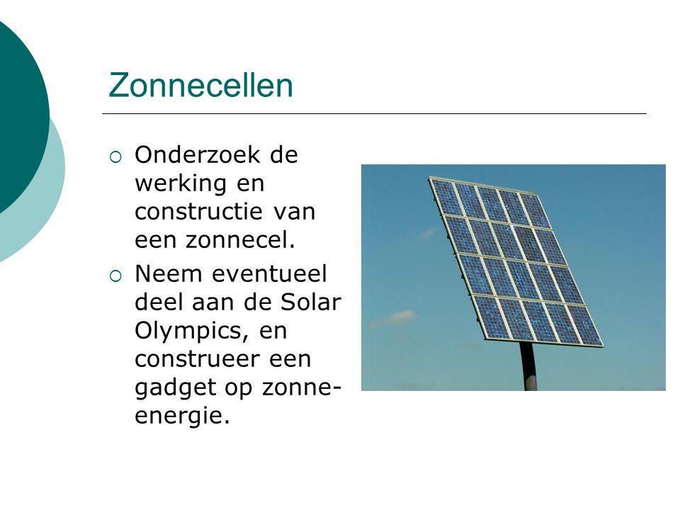 Zonnecellen  Onderzoek de werking en constructie van een zonnecel.  Neem eventueel deel aan de Solar Olympics, en construeer een gadget op zonne- en