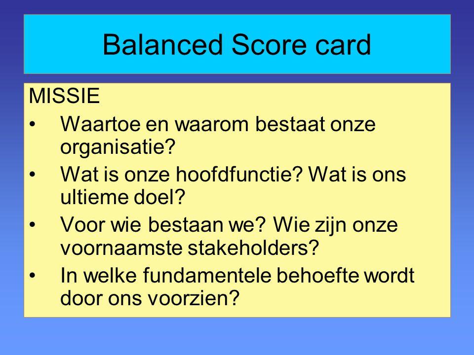Balanced Score card MISSIE Waartoe en waarom bestaat onze organisatie.