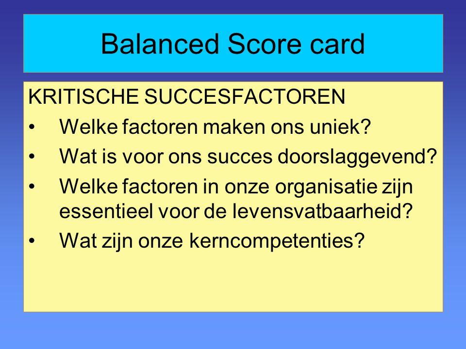 Balanced Score card KRITISCHE SUCCESFACTOREN Welke factoren maken ons uniek.