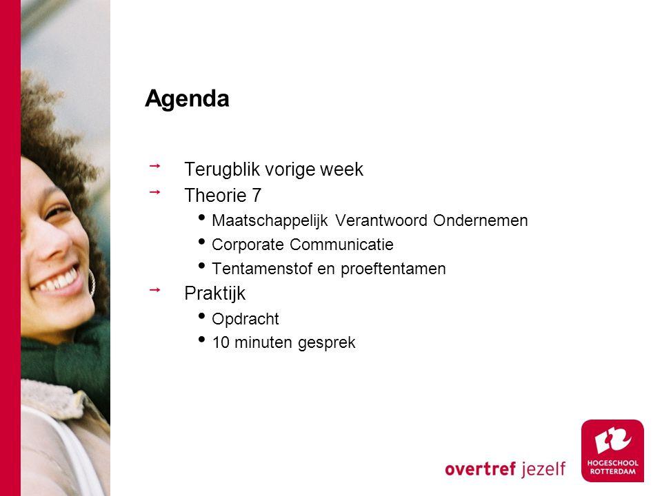 Agenda Terugblik vorige week Theorie 7 Maatschappelijk Verantwoord Ondernemen Corporate Communicatie Tentamenstof en proeftentamen Praktijk Opdracht 1