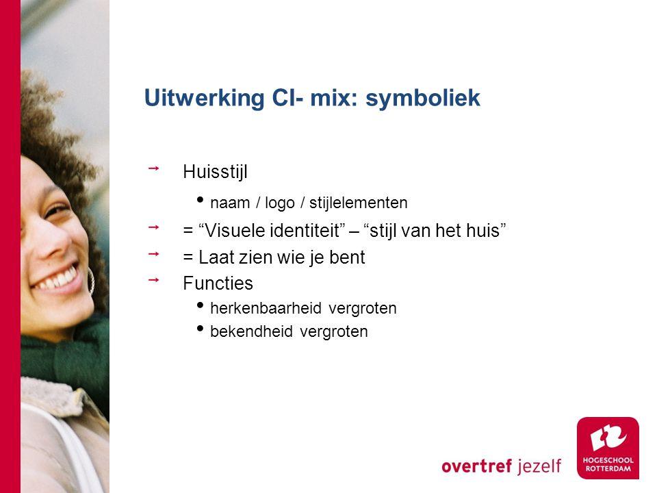 """Uitwerking CI- mix: symboliek Huisstijl naam / logo / stijlelementen = """"Visuele identiteit"""" – """"stijl van het huis"""" = Laat zien wie je bent Functies he"""