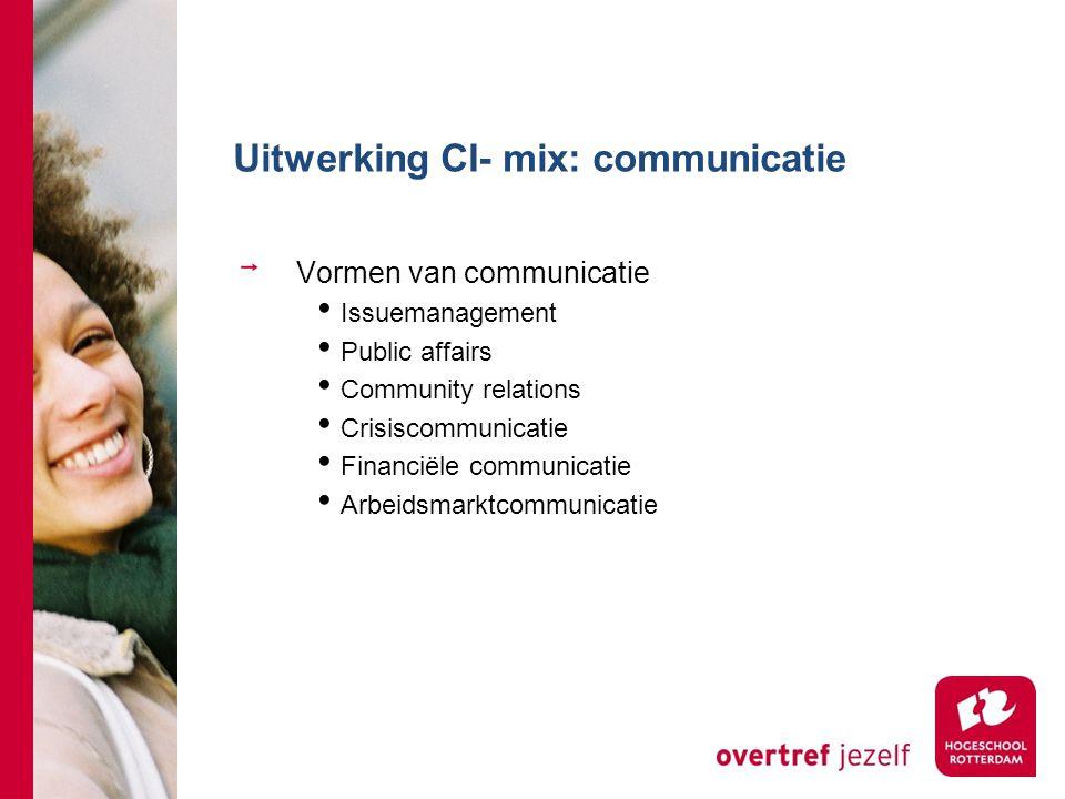 Uitwerking CI- mix: communicatie Vormen van communicatie Issuemanagement Public affairs Community relations Crisiscommunicatie Financiële communicatie
