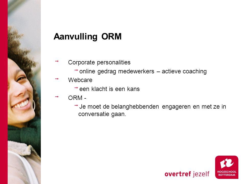 Aanvulling ORM Corporate personalities online gedrag medewerkers – actieve coaching Webcare een klacht is een kans ORM - Je moet de belanghebbenden en