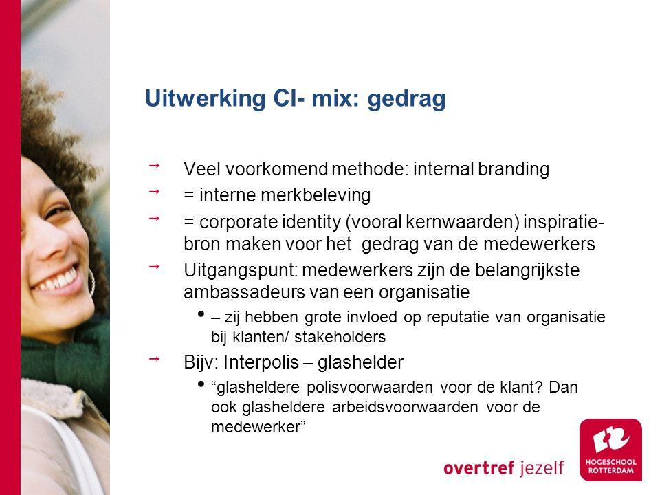 Uitwerking CI- mix: gedrag Veel voorkomend methode: internal branding = interne merkbeleving = corporate identity (vooral kernwaarden) inspiratie- bro