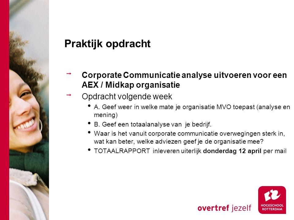 Praktijk opdracht Corporate Communicatie analyse uitvoeren voor een AEX / Midkap organisatie Opdracht volgende week A. Geef weer in welke mate je orga
