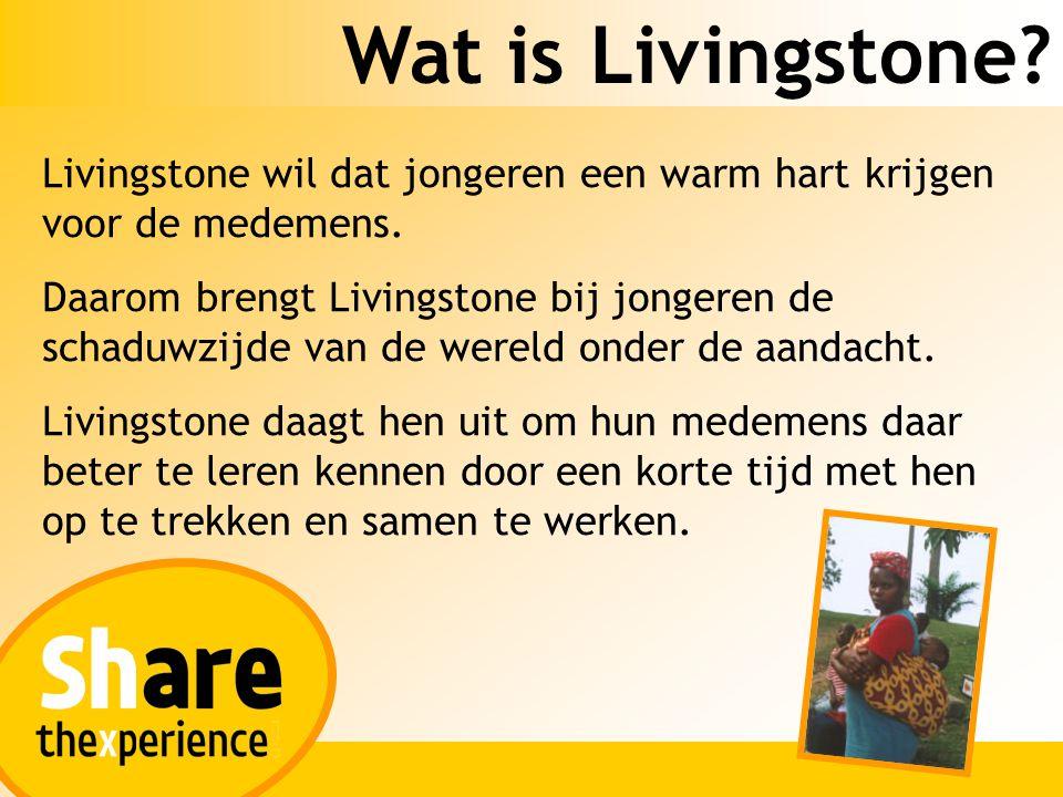 Wat is Livingstone? Livingstone wil dat jongeren een warm hart krijgen voor de medemens. Daarom brengt Livingstone bij jongeren de schaduwzijde van de