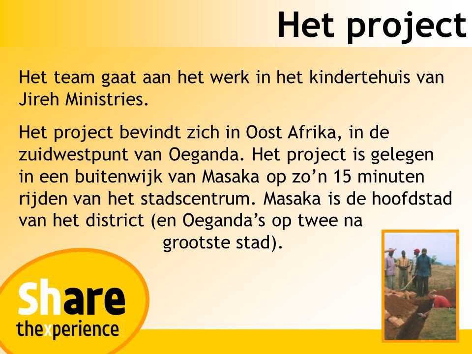Het project Het team gaat aan het werk in het kindertehuis van Jireh Ministries. Het project bevindt zich in Oost Afrika, in de zuidwestpunt van Oegan