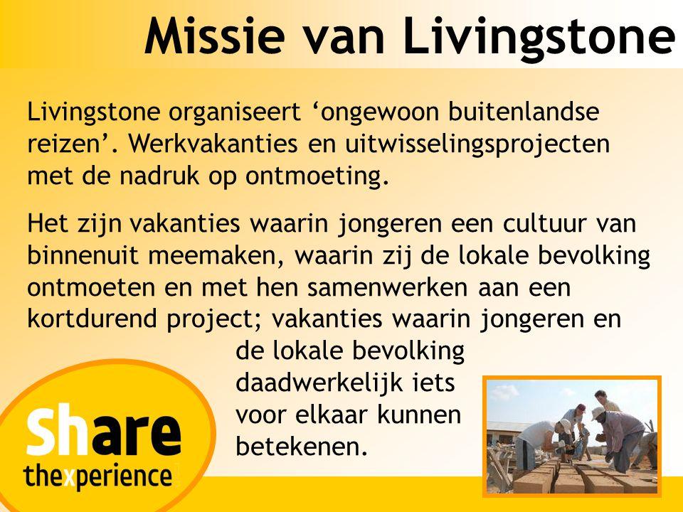 Missie van Livingstone Livingstone organiseert 'ongewoon buitenlandse reizen'. Werkvakanties en uitwisselingsprojecten met de nadruk op ontmoeting. He