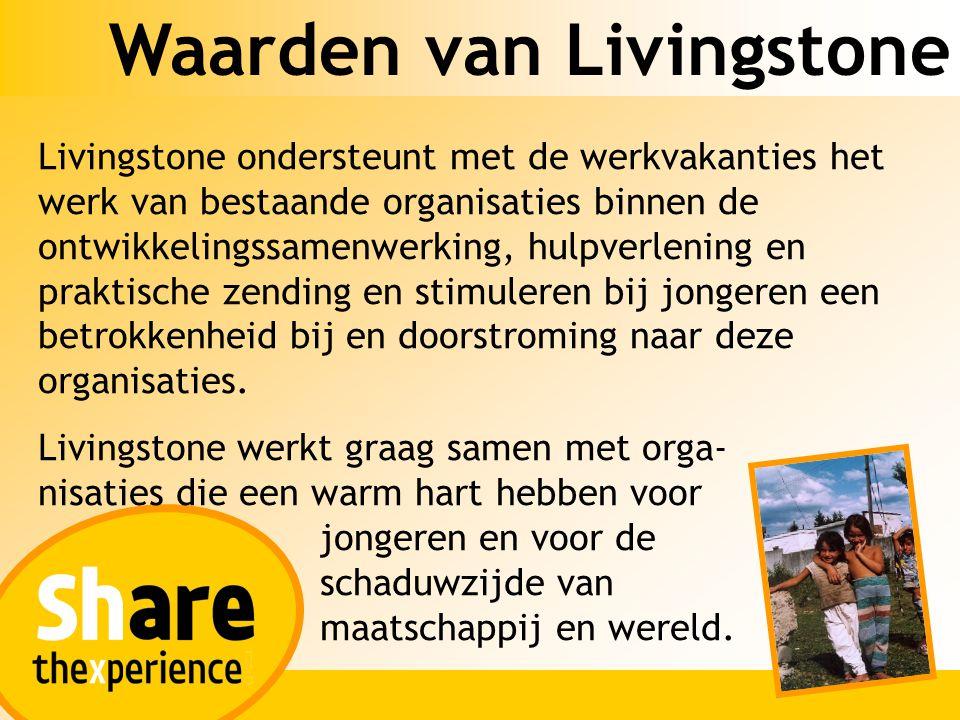 Waarden van Livingstone Livingstone ondersteunt met de werkvakanties het werk van bestaande organisaties binnen de ontwikkelingssamenwerking, hulpverl