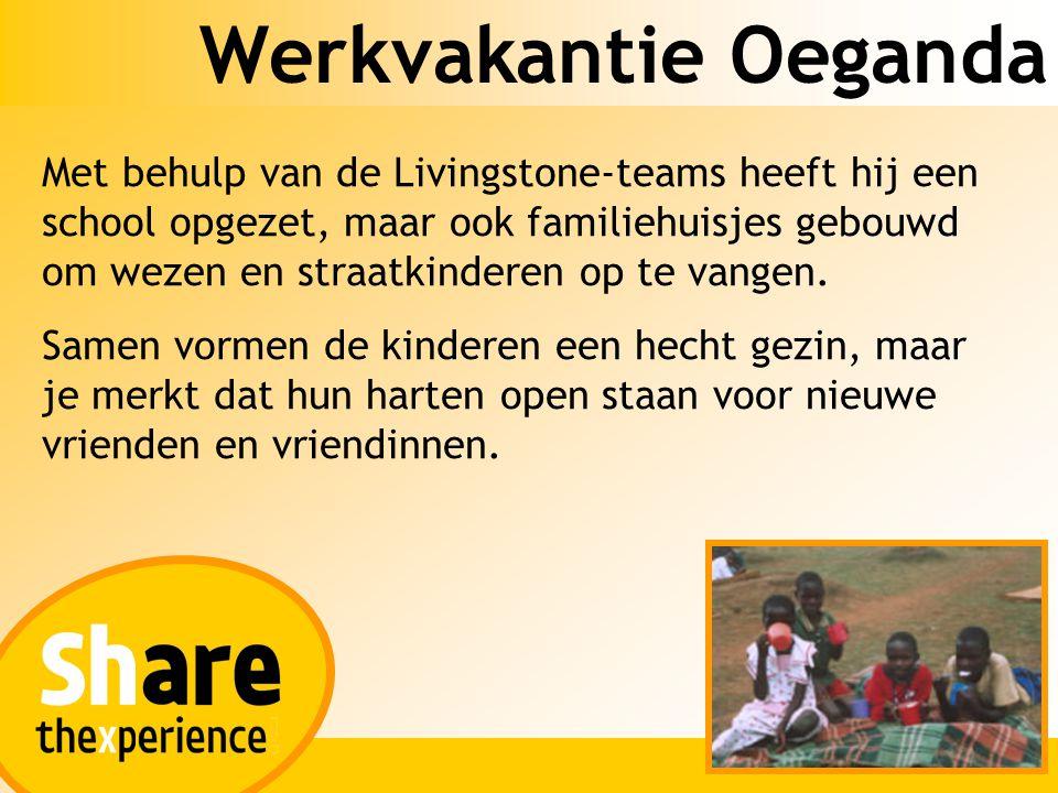 Werkvakantie Oeganda Met behulp van de Livingstone-teams heeft hij een school opgezet, maar ook familiehuisjes gebouwd om wezen en straatkinderen op t