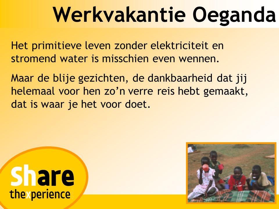 Werkvakantie Oeganda Het primitieve leven zonder elektriciteit en stromend water is misschien even wennen.