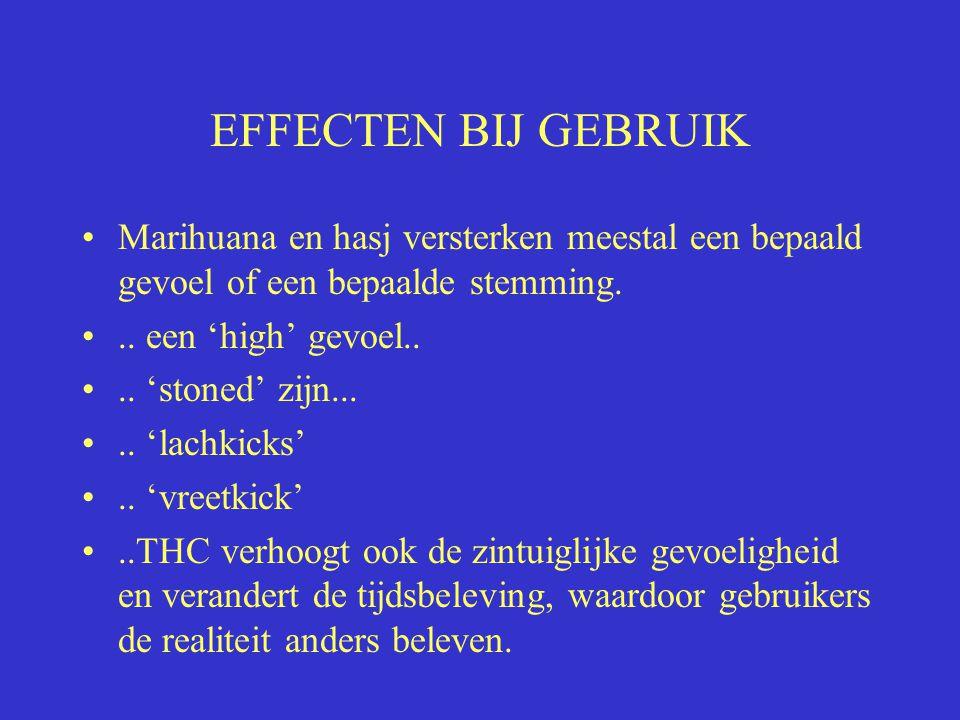 EFFECTEN BIJ GEBRUIK Marihuana en hasj versterken meestal een bepaald gevoel of een bepaalde stemming... een 'high' gevoel.... 'stoned' zijn..... 'lac
