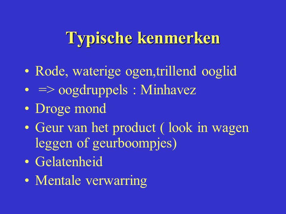 Typische kenmerken Rode, waterige ogen,trillend ooglid => oogdruppels : Minhavez Droge mond Geur van het product ( look in wagen leggen of geurboompjes) Gelatenheid Mentale verwarring