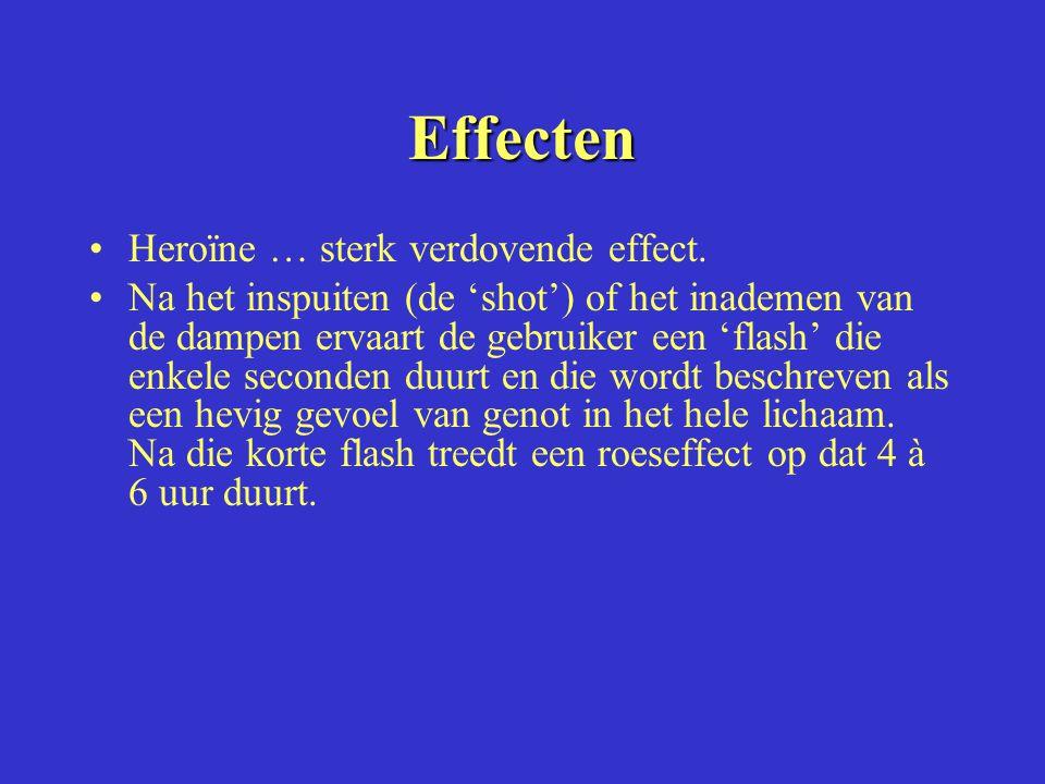 Effecten Heroïne … sterk verdovende effect. Na het inspuiten (de 'shot') of het inademen van de dampen ervaart de gebruiker een 'flash' die enkele sec