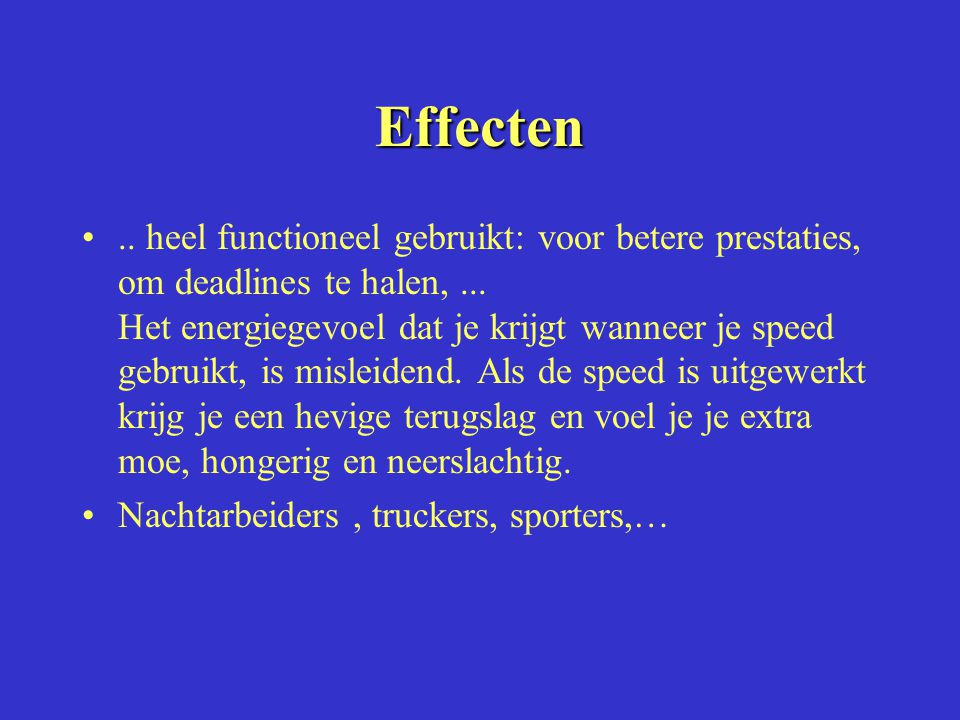 Effecten.. heel functioneel gebruikt: voor betere prestaties, om deadlines te halen,... Het energiegevoel dat je krijgt wanneer je speed gebruikt, is