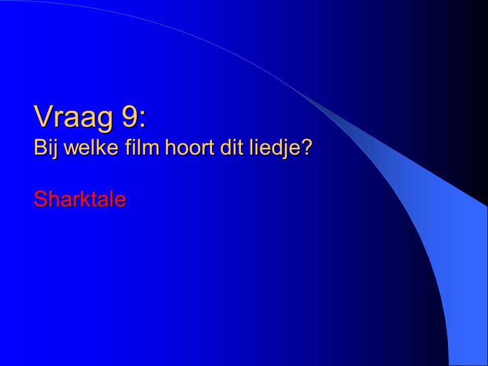 Vraag 9: Bij welke film hoort dit liedje? Sharktale