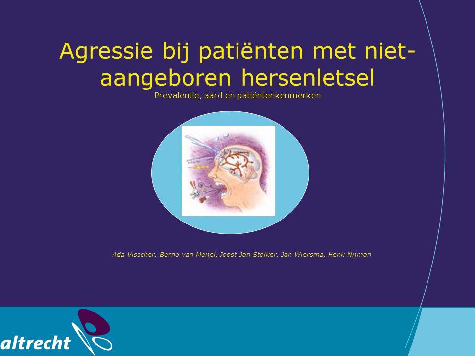 Agressie bij patiënten met niet- aangeboren hersenletsel Prevalentie, aard en patiëntenkenmerken Ada Visscher, Berno van Meijel, Joost Jan Stolker, Ja