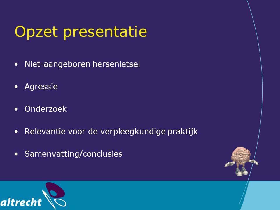 Opzet presentatie Niet-aangeboren hersenletsel Agressie Onderzoek Relevantie voor de verpleegkundige praktijk Samenvatting/conclusies