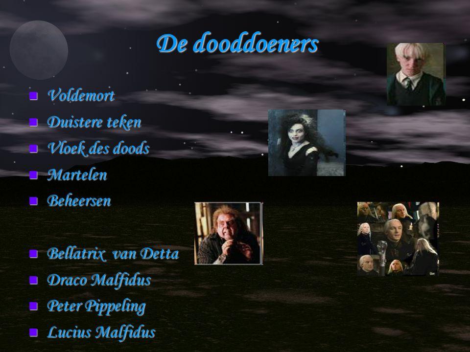De dooddoeners Voldemort Voldemort Duistere teken Duistere teken Vloek des doods Vloek des doods Martelen Martelen Beheersen Beheersen Bellatrix van D