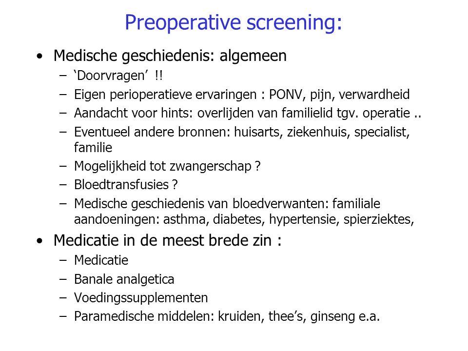 Preoperative screening: Medische geschiedenis: algemeen –'Doorvragen' !! –Eigen perioperatieve ervaringen : PONV, pijn, verwardheid –Aandacht voor hin