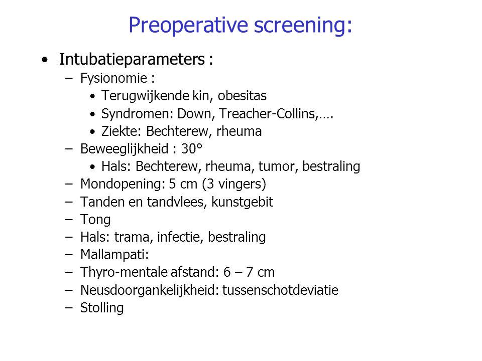 Preoperative screening: Intubatieparameters : –Fysionomie : Terugwijkende kin, obesitas Syndromen: Down, Treacher-Collins,…. Ziekte: Bechterew, rheuma