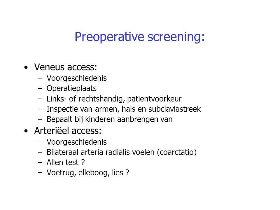 Preoperative screening: Veneus access: –Voorgeschiedenis –Operatieplaats –Links- of rechtshandig, patientvoorkeur –Inspectie van armen, hals en subcla