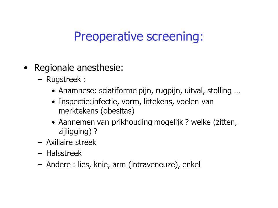 Preoperative screening: Regionale anesthesie: –Rugstreek : Anamnese: sciatiforme pijn, rugpijn, uitval, stolling … Inspectie:infectie, vorm, littekens