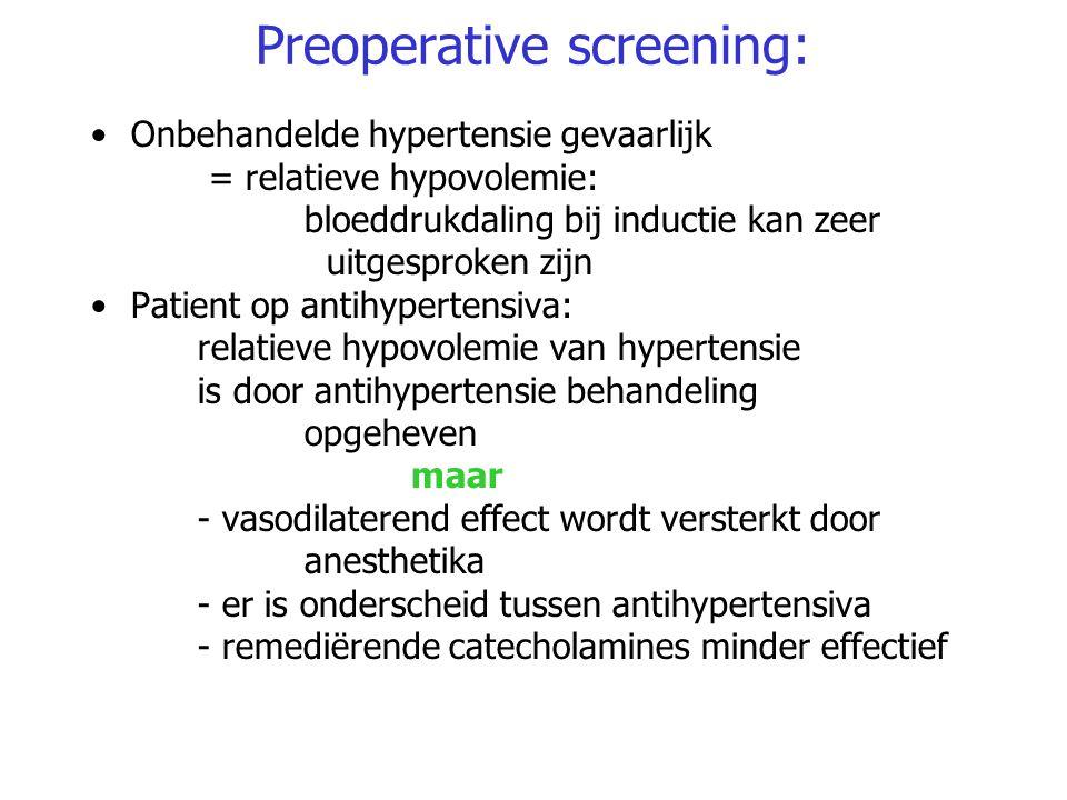 Preoperative screening: Onbehandelde hypertensie gevaarlijk = relatieve hypovolemie: bloeddrukdaling bij inductie kan zeer uitgesproken zijn Patient o