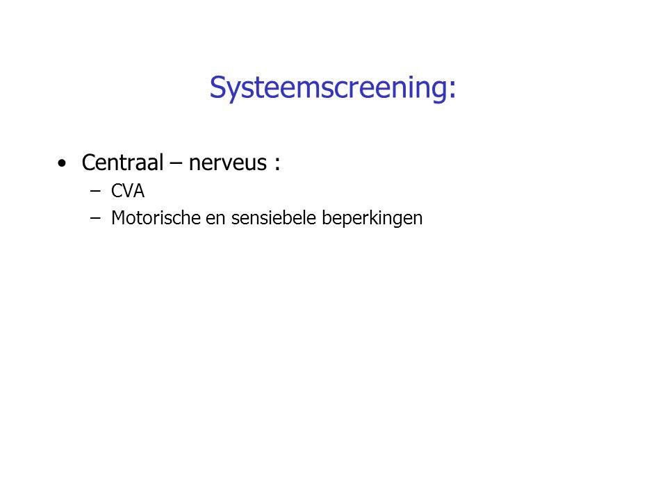 Systeemscreening: Centraal – nerveus : –CVA –Motorische en sensiebele beperkingen
