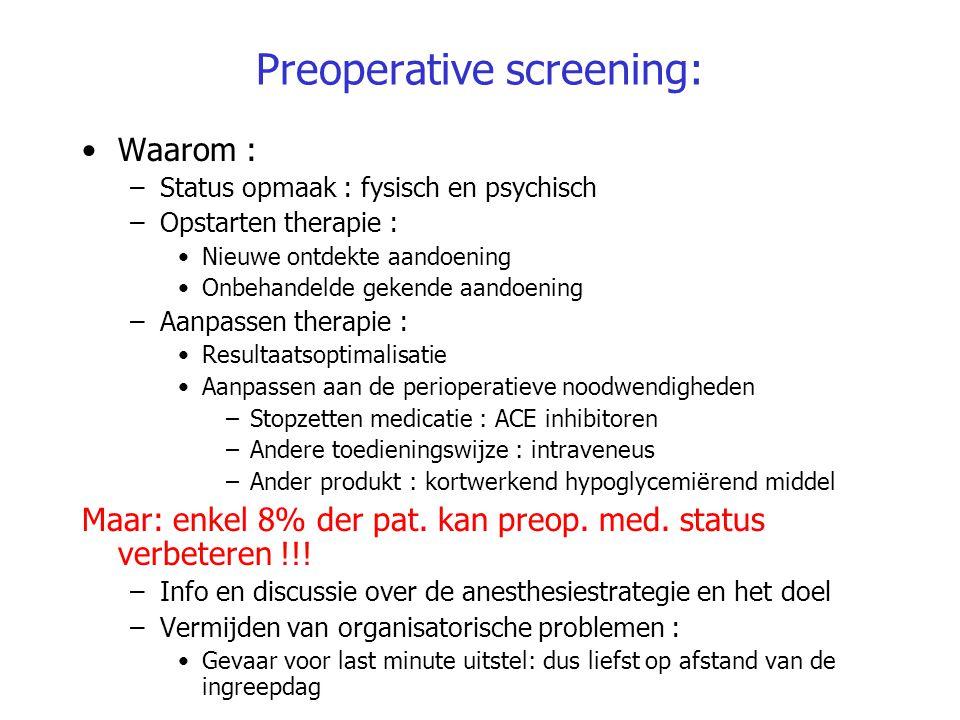 Preoperative screening: Waarom : –Status opmaak : fysisch en psychisch –Opstarten therapie : Nieuwe ontdekte aandoening Onbehandelde gekende aandoenin