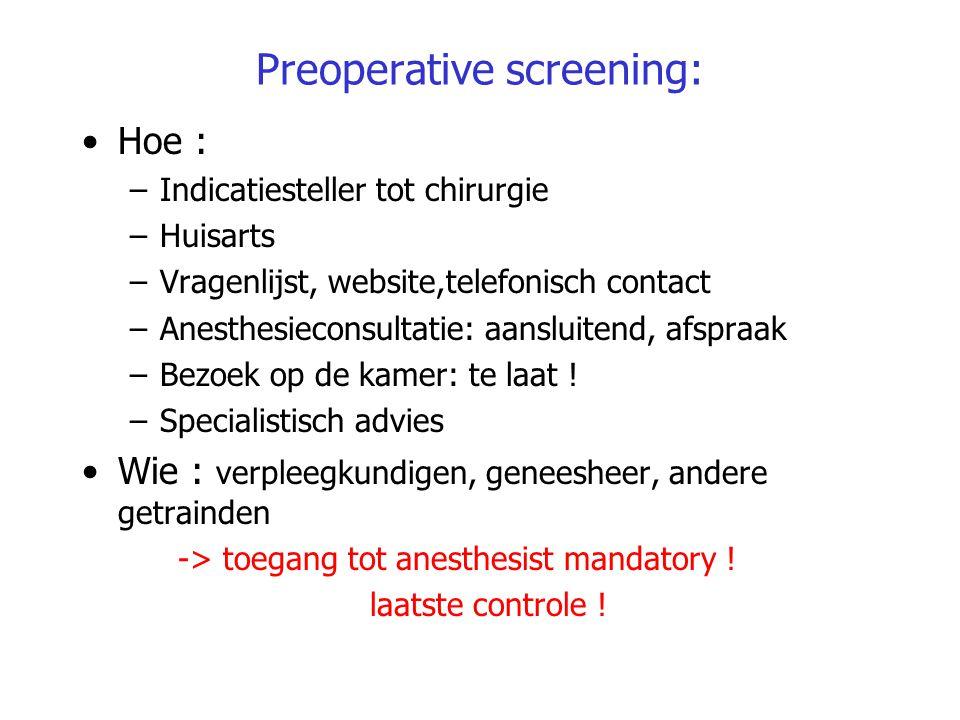 Preoperative screening: Hoe : –Indicatiesteller tot chirurgie –Huisarts –Vragenlijst, website,telefonisch contact –Anesthesieconsultatie: aansluitend,